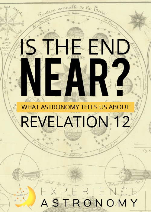 Is The End Near - What Astronomy Tells Us About Revelation 12