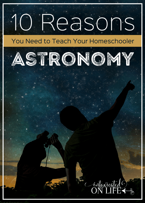 a graphic with a black shadow of a an adult and a child pointing to stars in front of a starry sky with the words '10 reasons to teach your homeschooler astronomy' printed at the top